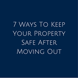 7 Ways To Keep Your Property Safe After Moving Out