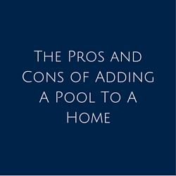 The Pros and Cons of Adding A Pool