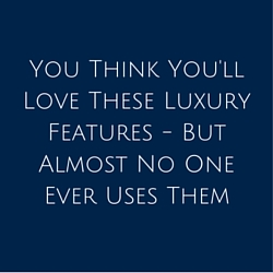 You Think You'll Love These Luxury Features - But Almost No One Ever Uses Them