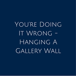 You're Doing It Wrong - Hanging A Gallery Wall
